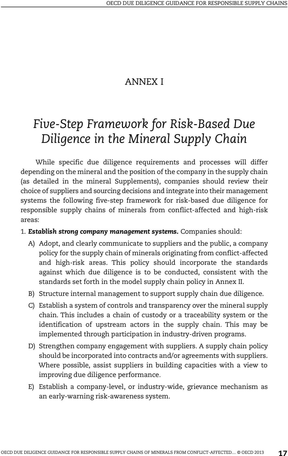 decisions and integrate into their management systems the following five-step framework for risk-based due diligence for responsible supply chains of minerals from conflict-affected and high-risk