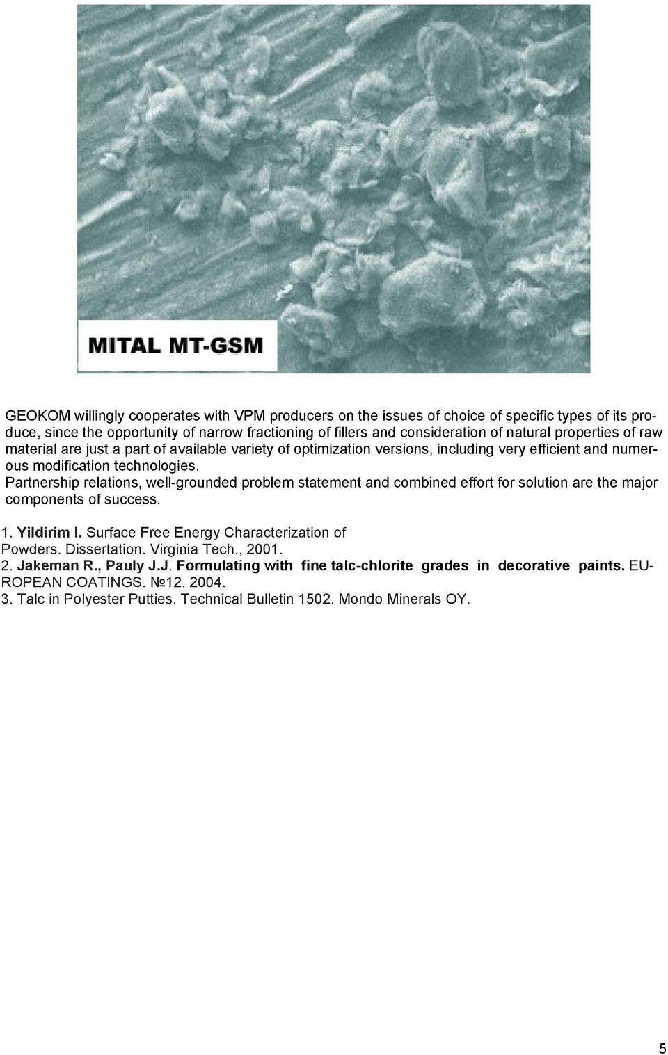 Partnership relations, well-grounded problem statement and combined effort for solution are the major components of success. 1. Yildirim I. Surface Free Energy Characterization of Powders.