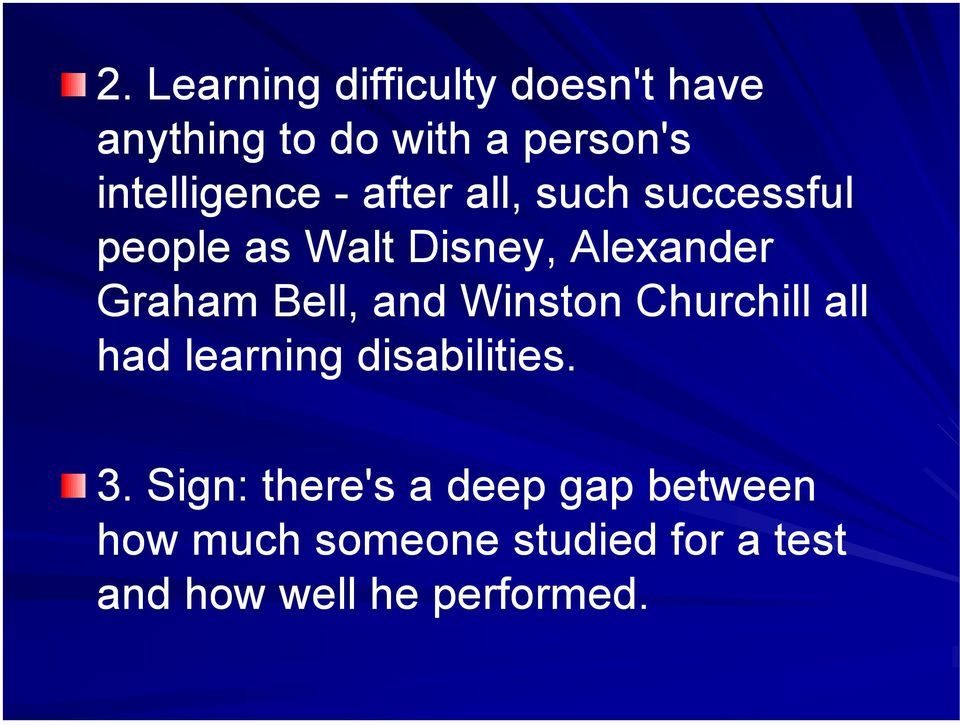 Graham Bell, and Winston Churchill all had learning disabilities. 3.