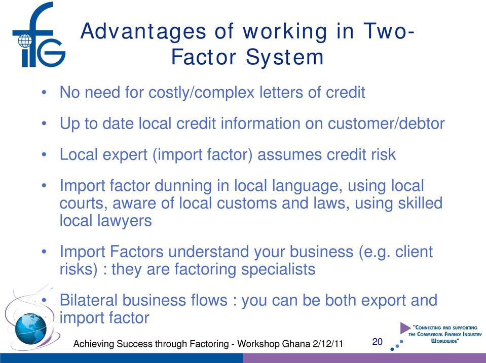language, using local courts, aware of local customs and laws, using skilled local lawyers Import Factors understand
