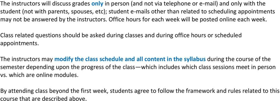 Class related questions should be asked during classes and during office hours or scheduled appointments.
