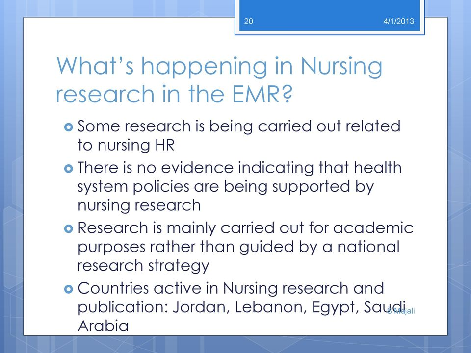 system policies are being supported by nursing research Research is mainly carried out for academic