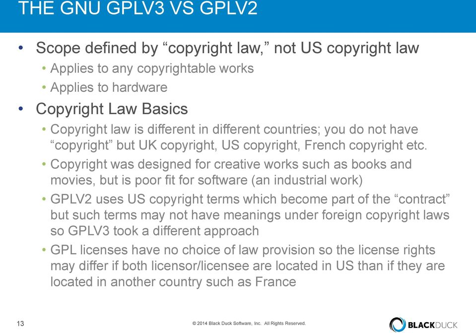 Copyright was designed for creative works such as books and movies, but is poor fit for software (an industrial work) GPLV2 uses US copyright terms which become part of the contract but such terms