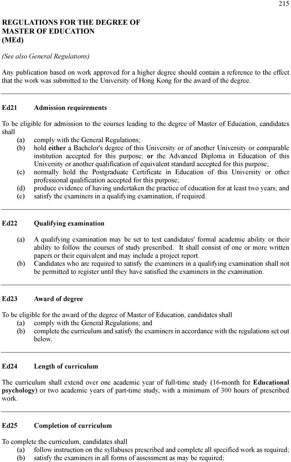 Ed21 Admission requirements To be eligible for admission to the courses leading to the degree of Master of Education, candidates shall (a) comply with the General Regulations; (b) hold either a