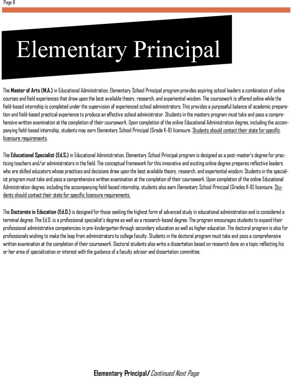 ) in Educational Administration, Elementary School Principal program provides aspiring school leaders a combination of online courses and field experiences that draw upon the best available theory,