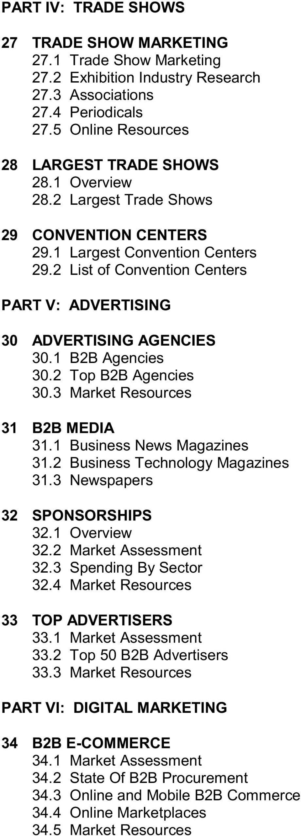 2 Top B2B Agencies 30.3 Market Resources 31 B2B MEDIA 31.1 Business News Magazines 31.2 Business Technology Magazines 31.3 Newspapers 32 SPONSORSHIPS 32.1 Overview 32.2 Market Assessment 32.