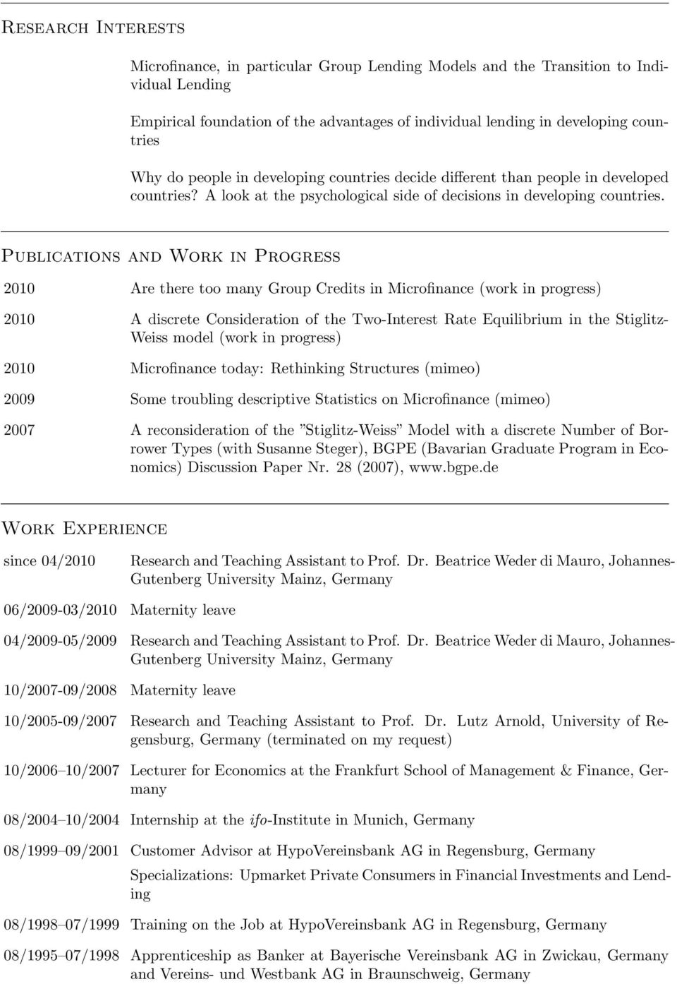Publications and Work in Progress 2010 Are there too many Group Credits in Microfinance (work in progress) 2010 A discrete Consideration of the Two-Interest Rate Equilibrium in the Stiglitz- Weiss