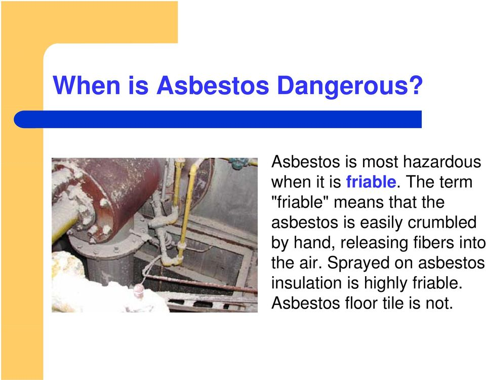 "The term ""friable"" means that the asbestos is easily crumbled"