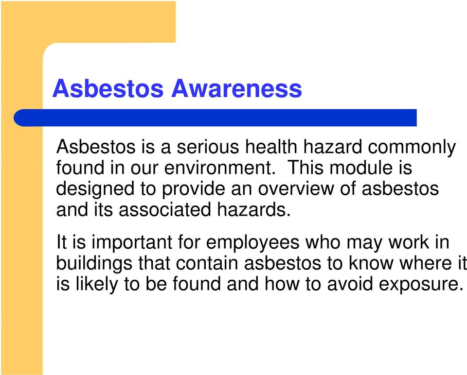 This module is designed to provide an overview of asbestos and its associated