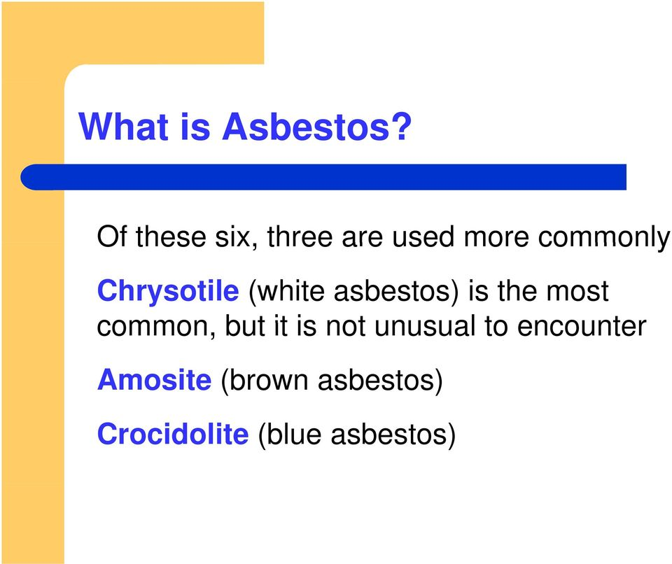 Chrysotile (white asbestos) is the most common,