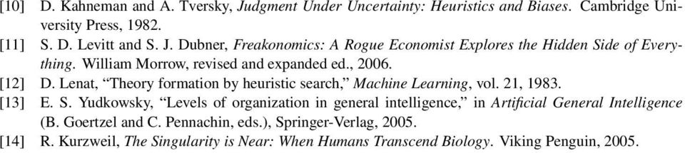 Yudkowsky, Levels of organization in general intelligence, in Artificial General Intelligence (B. Goertzel and C. Pennachin, eds.), Springer-Verlag, 2005.
