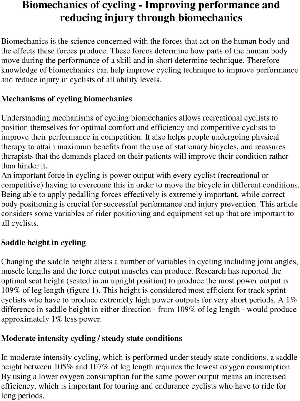 Therefore knowledge of biomechanics can help improve cycling technique to improve performance and reduce injury in cyclists of all ability levels.