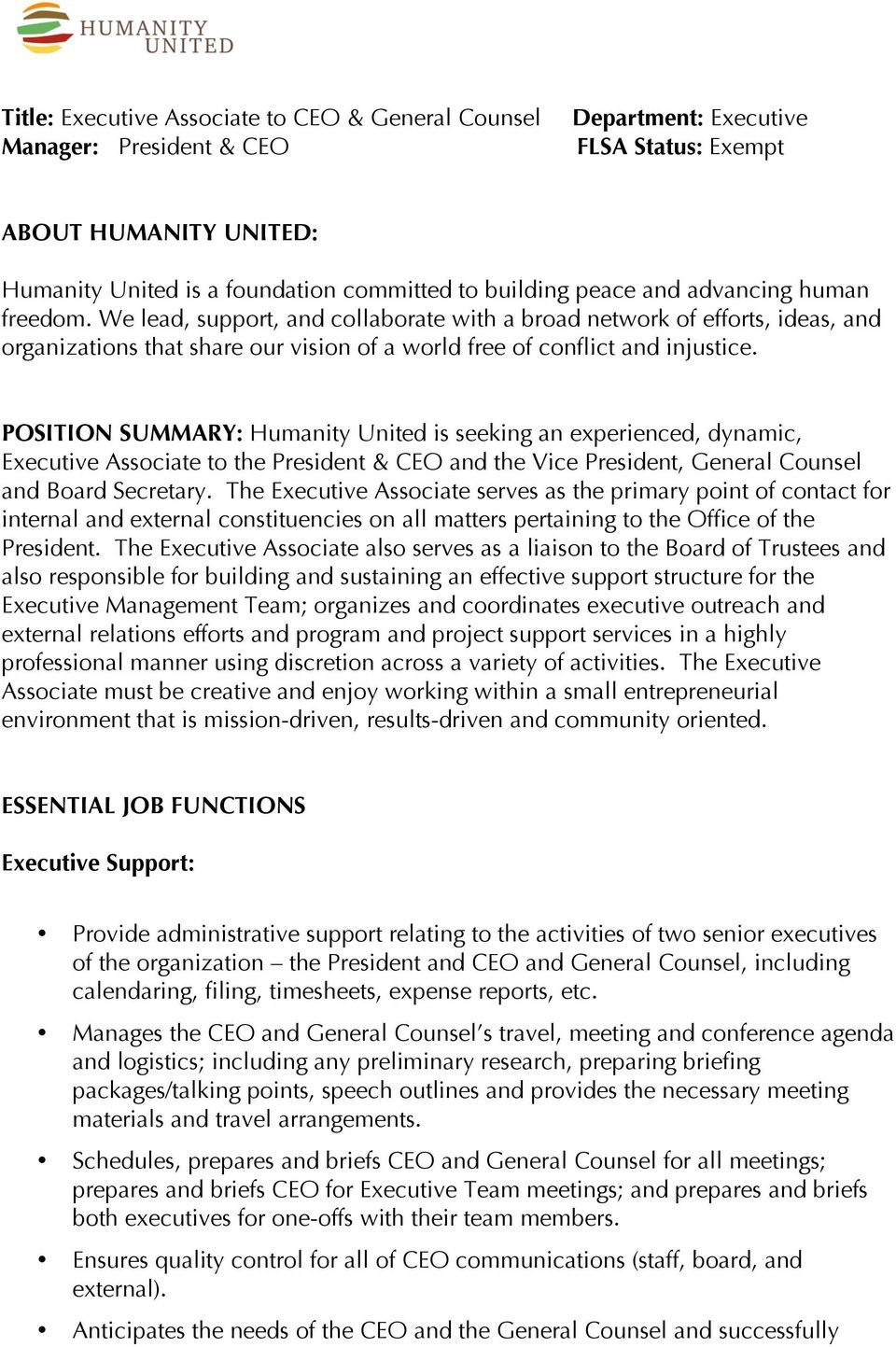 POSITION SUMMARY: Humanity United is seeking an experienced, dynamic, Executive Associate to the President & CEO and the Vice President, General Counsel and Board Secretary.