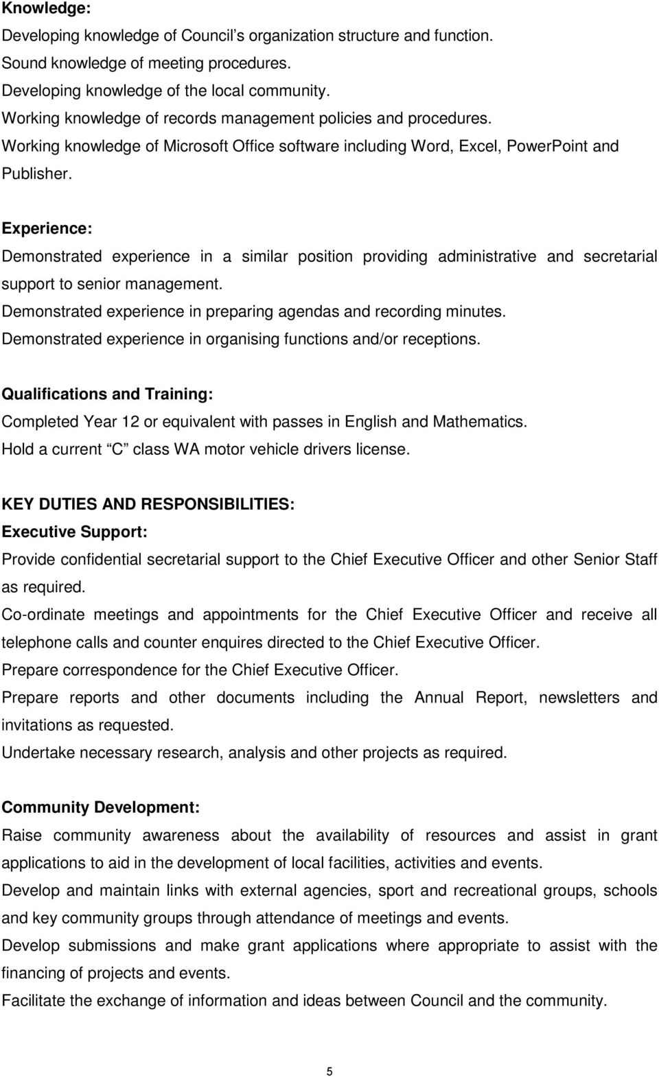 Experience: Demonstrated experience in a similar position providing administrative and secretarial support to senior management. Demonstrated experience in preparing agendas and recording minutes.