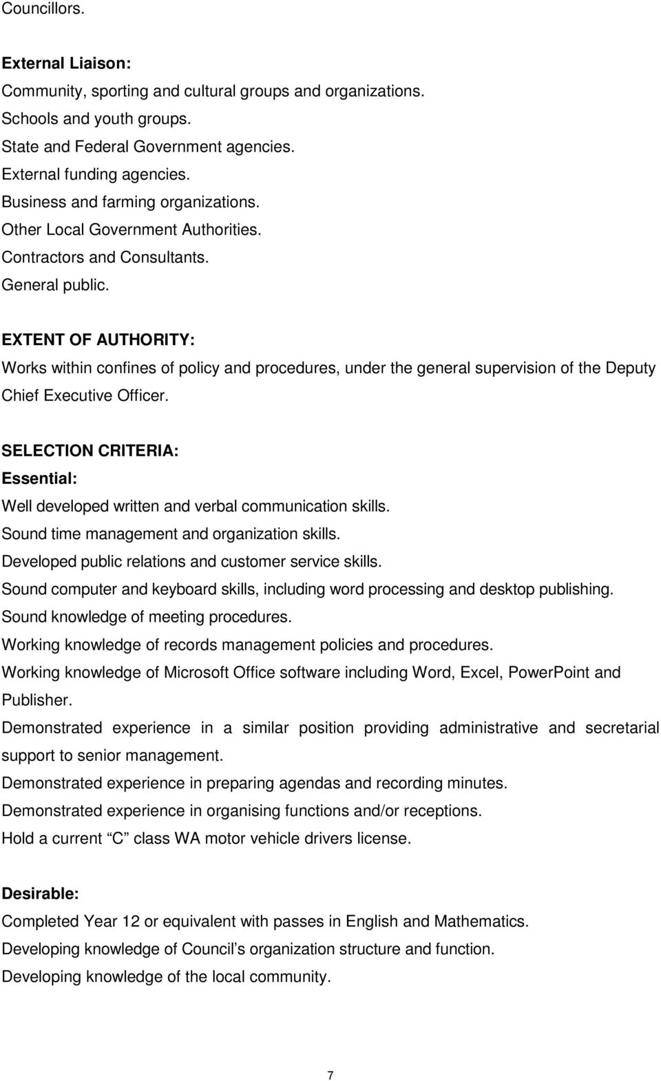 EXTENT OF AUTHORITY: Works within confines of policy and procedures, under the general supervision of the Deputy Chief Executive Officer.