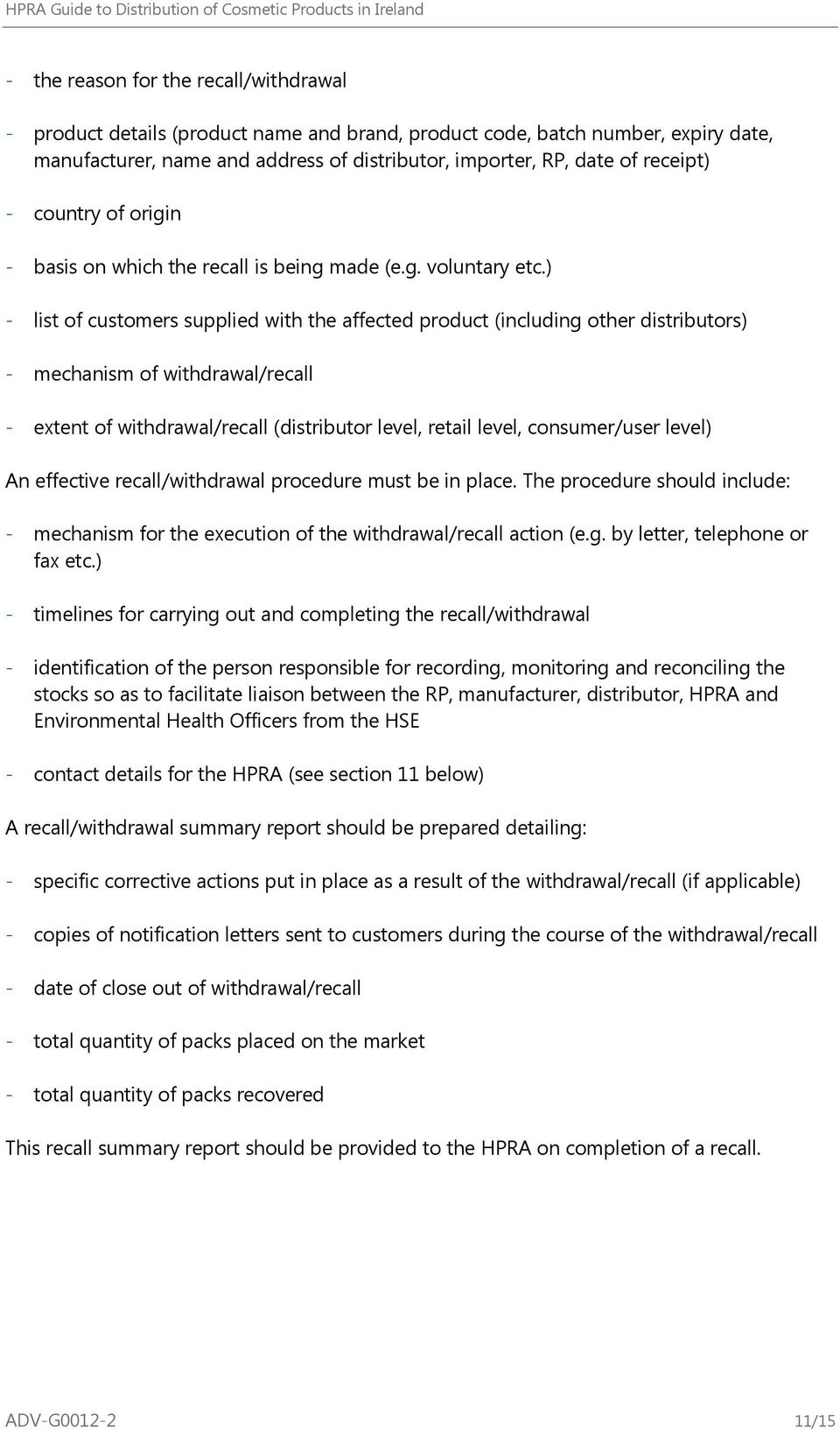 ) - list of customers supplied with the affected product (including other distributors) - mechanism of withdrawal/recall - extent of withdrawal/recall (distributor level, retail level, consumer/user
