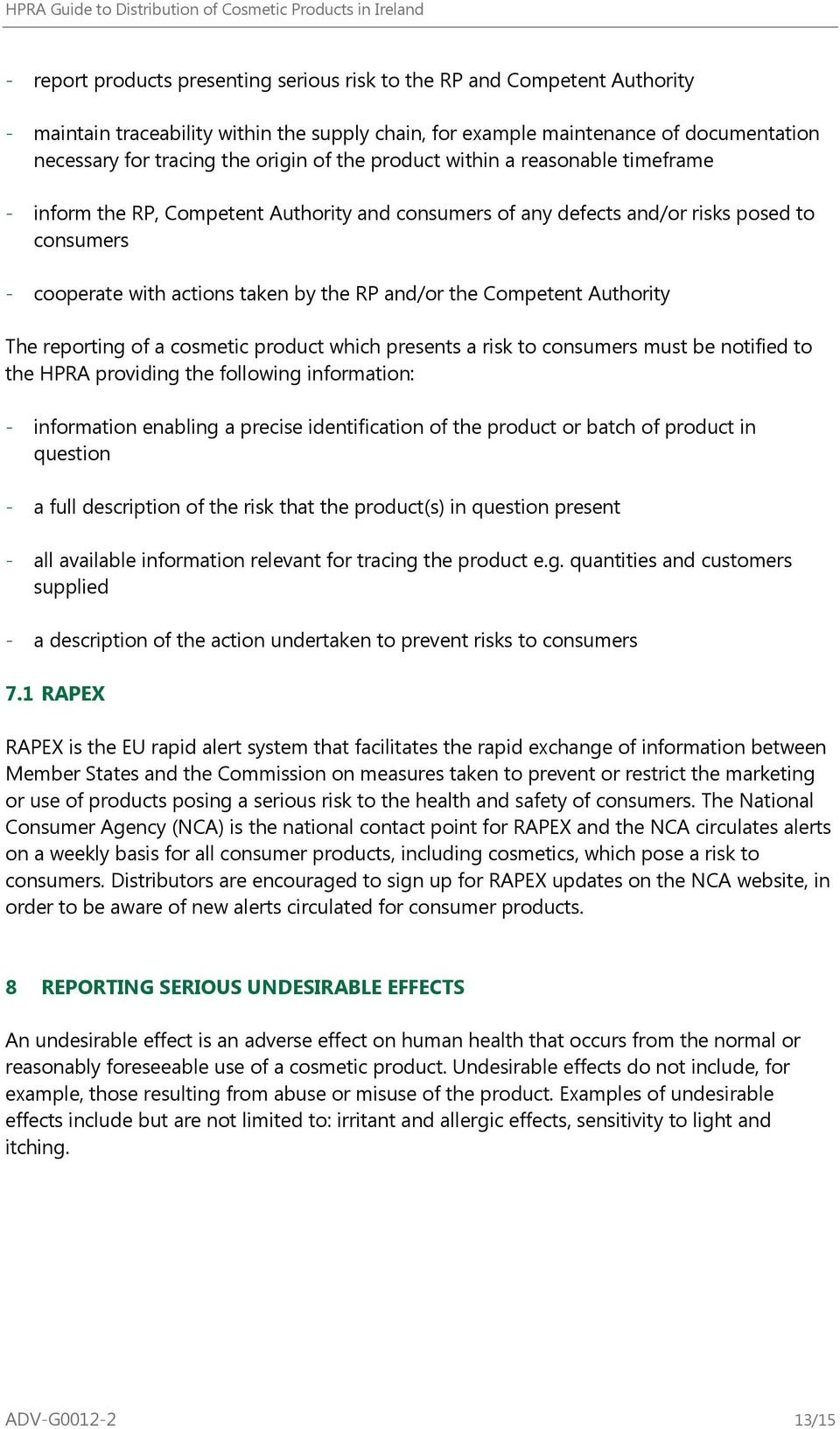 Competent Authority The reporting of a cosmetic product which presents a risk to consumers must be notified to the HPRA providing the following information: - information enabling a precise