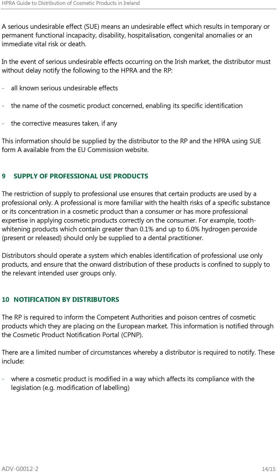 In the event of serious undesirable effects occurring on the Irish market, the distributor must without delay notify the following to the HPRA and the RP: - all known serious undesirable effects -