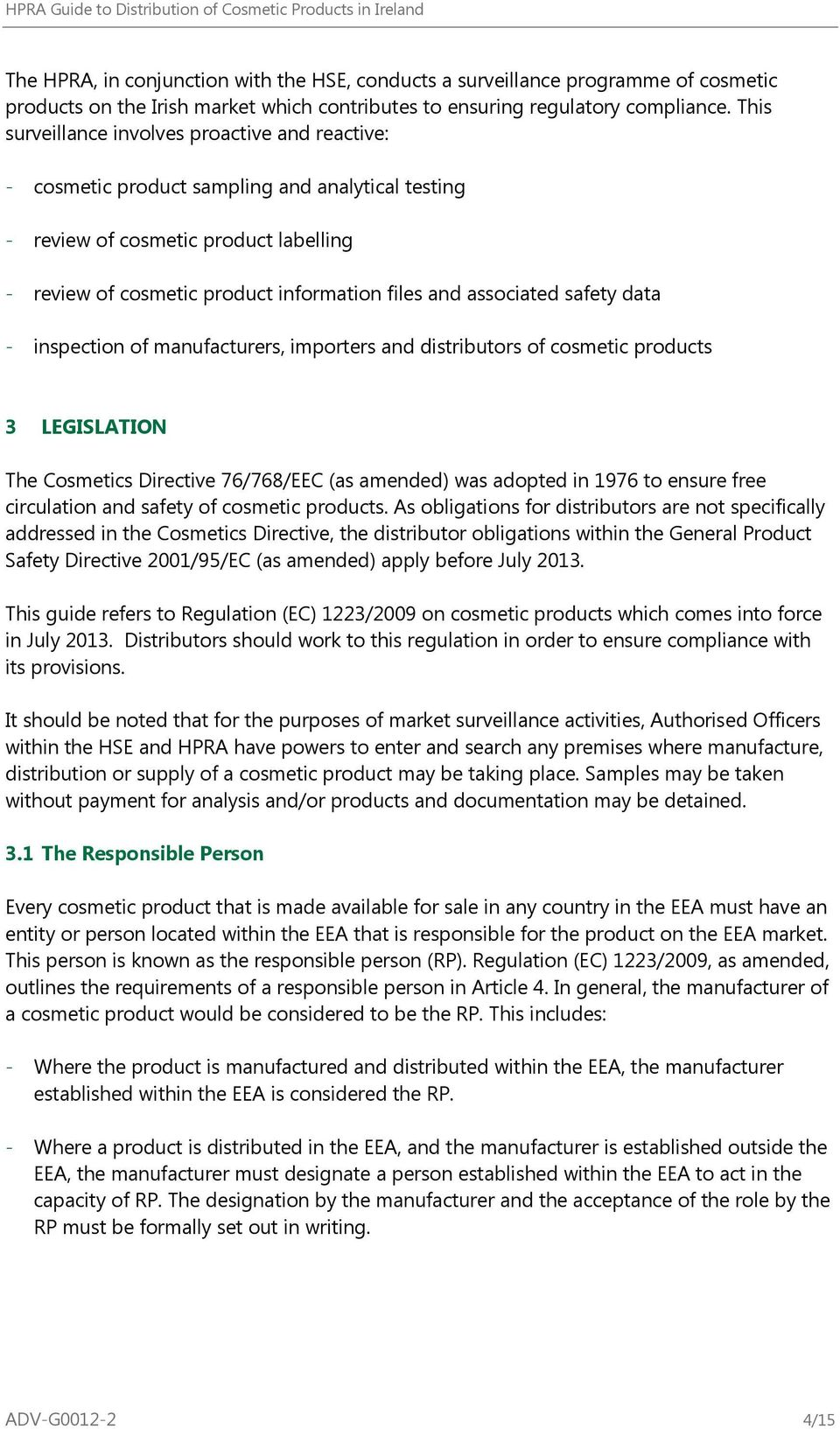 associated safety data - inspection of manufacturers, importers and distributors of cosmetic products 3 LEGISLATION The Cosmetics Directive 76/768/EEC (as amended) was adopted in 1976 to ensure free