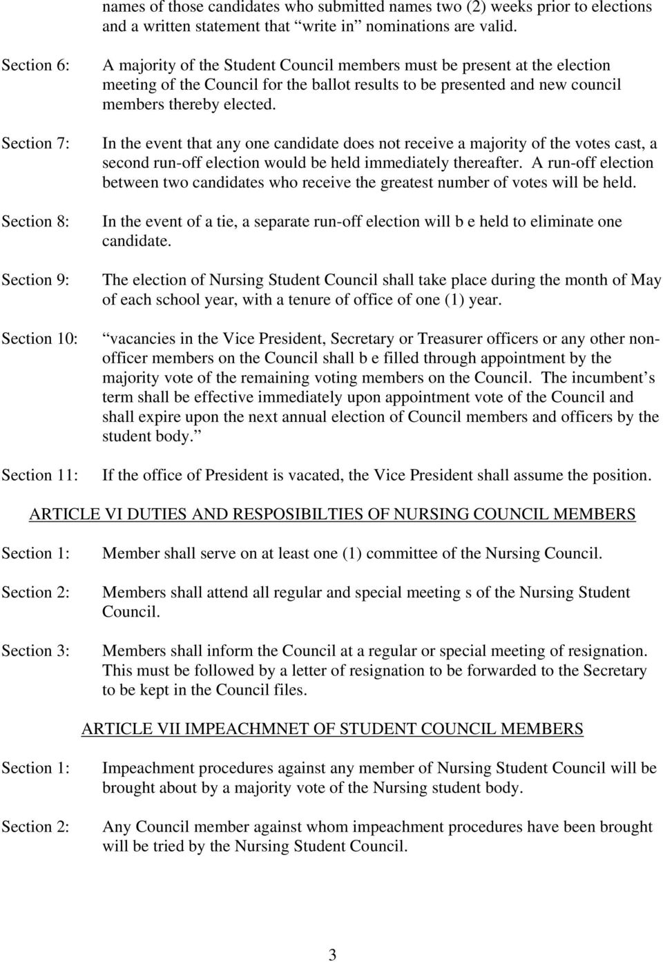 presented and new council members thereby elected. In the event that any one candidate does not receive a majority of the votes cast, a second run-off election would be held immediately thereafter.
