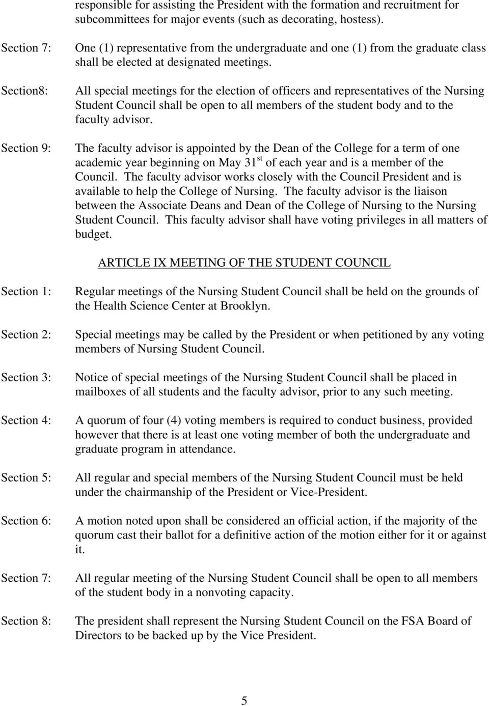 All special meetings for the election of officers and representatives of the Nursing Student Council shall be open to all members of the student body and to the faculty advisor.