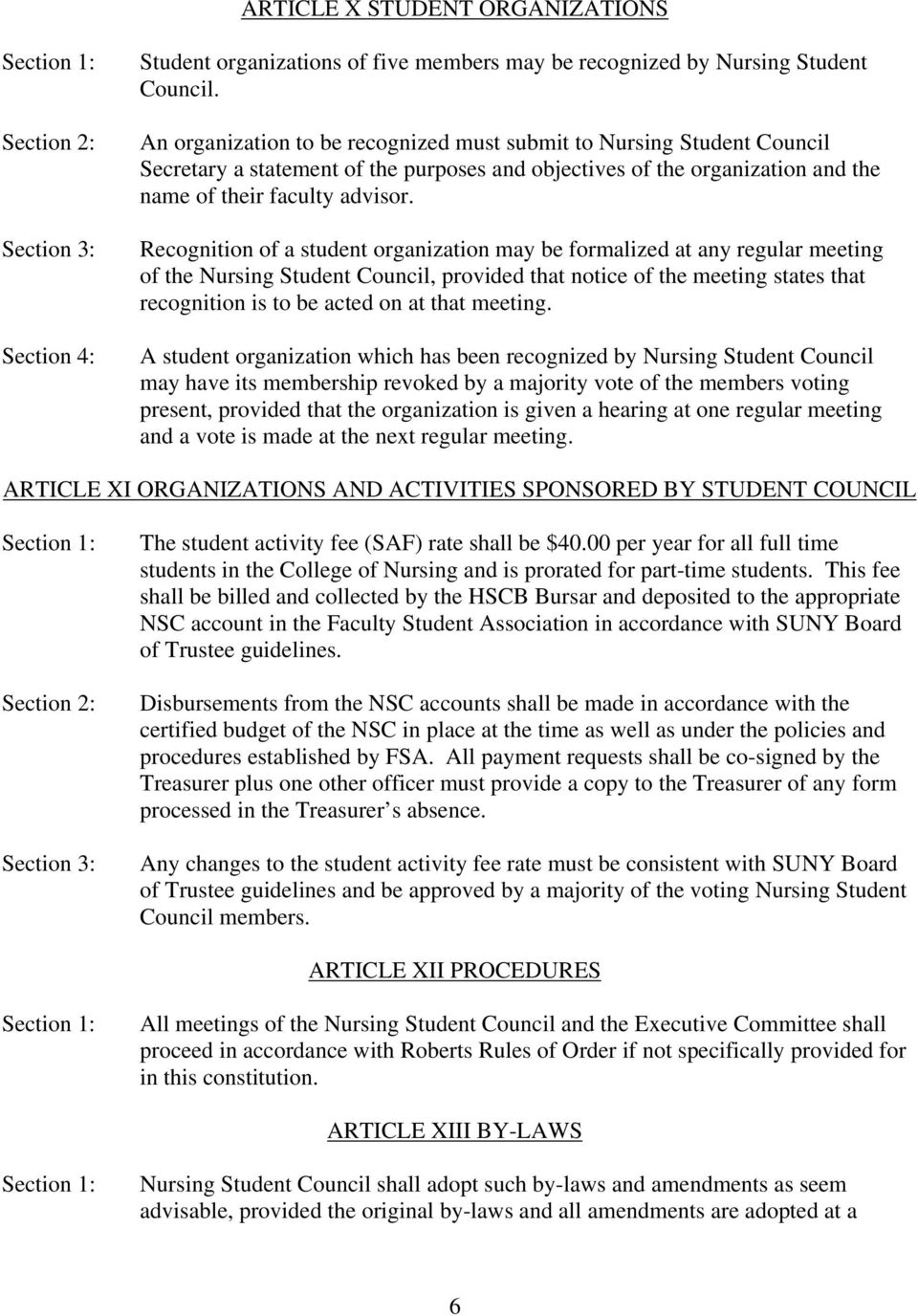Recognition of a student organization may be formalized at any regular meeting of the Nursing Student Council, provided that notice of the meeting states that recognition is to be acted on at that