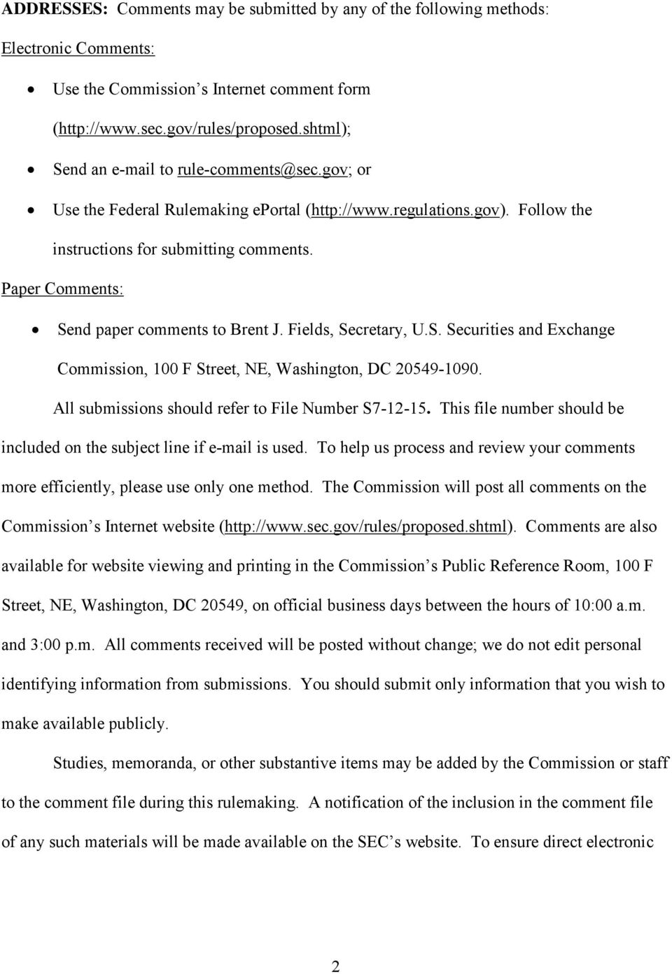 Paper Comments: Send paper comments to Brent J. Fields, Secretary, U.S. Securities and Exchange Commission, 100 F Street, NE, Washington, DC 20549-1090.