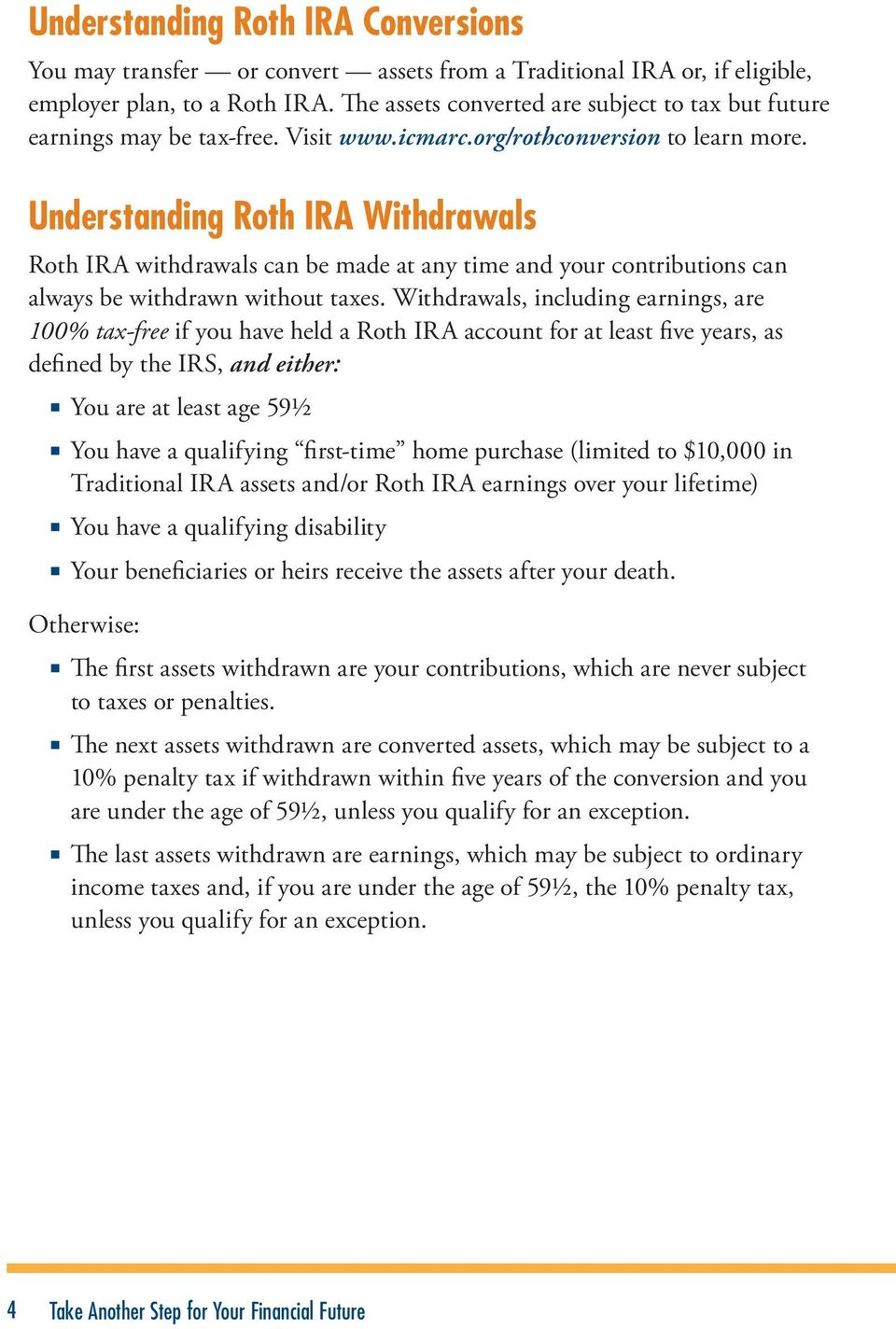 Understanding Roth IRA Withdrawals Roth IRA withdrawals can be made at any time and your contributions can always be withdrawn without taxes.