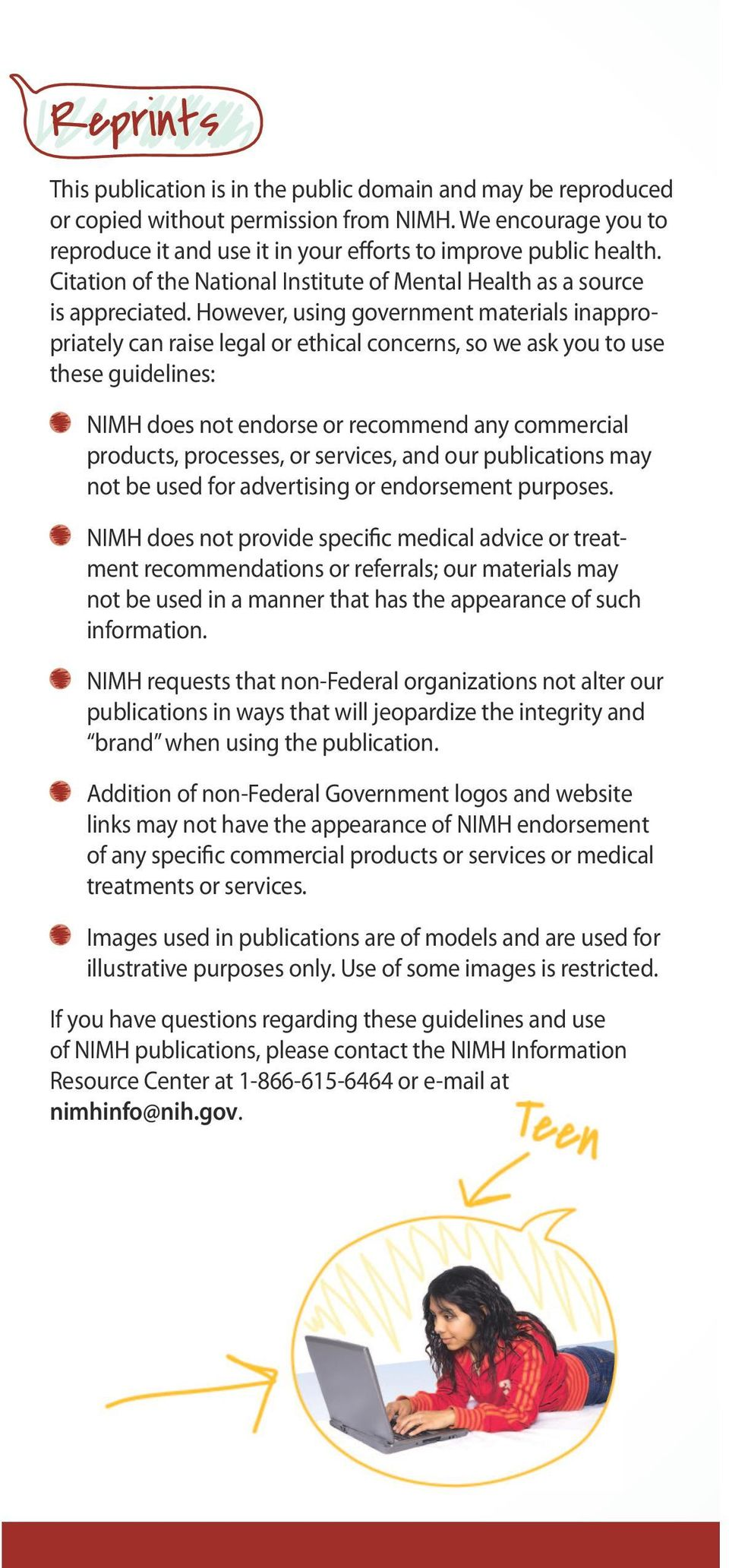 However, using government materials inappropriately can raise legal or ethical concerns, so we ask you to use these guidelines: NIMH does not endorse or recommend any commercial products, processes,