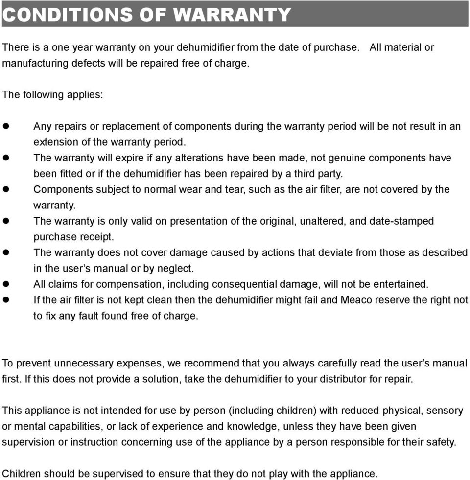 The warranty will expire if any alterations have been made, not genuine components have been fitted or if the dehumidifier has been repaired by a third party.