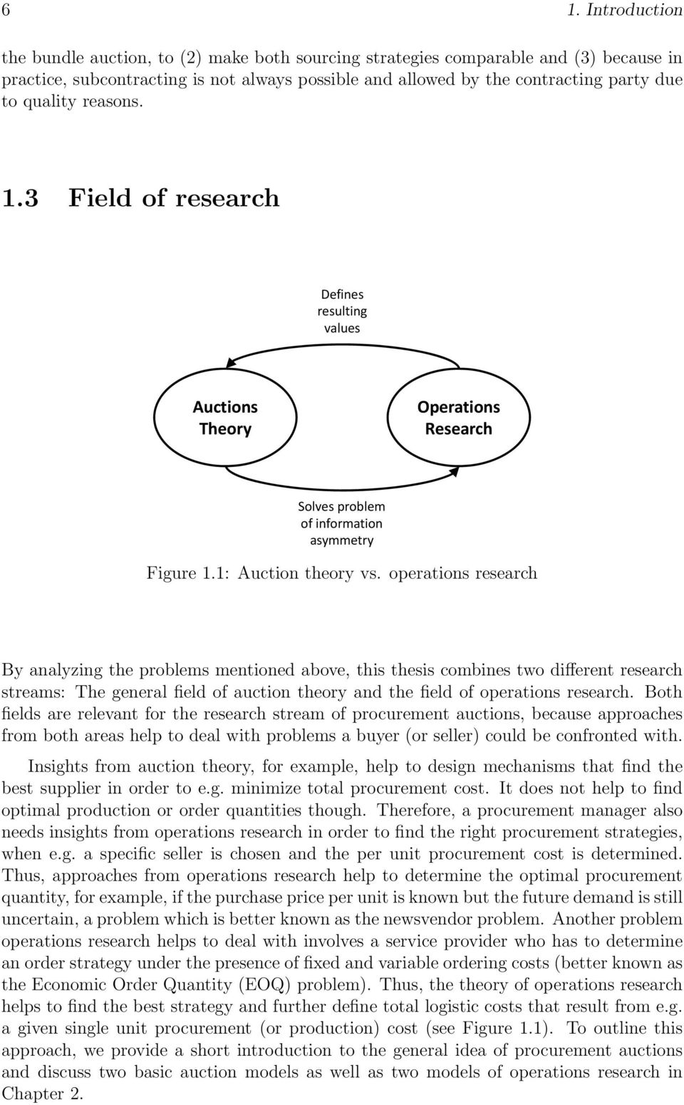 operations research By analyzing the problems mentioned above, this thesis combines two different research streams: The general field of auction theory and the field of operations research.
