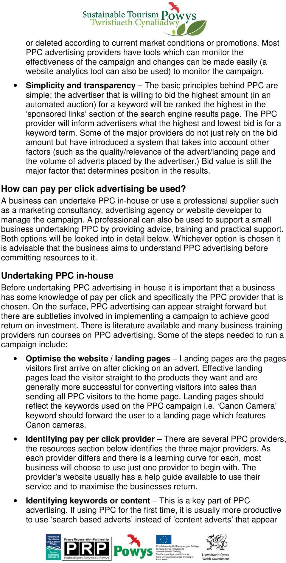 Simplicity and transparency The basic principles behind PPC are simple; the advertiser that is willing to bid the highest amount (in an automated auction) for a keyword will be ranked the highest in