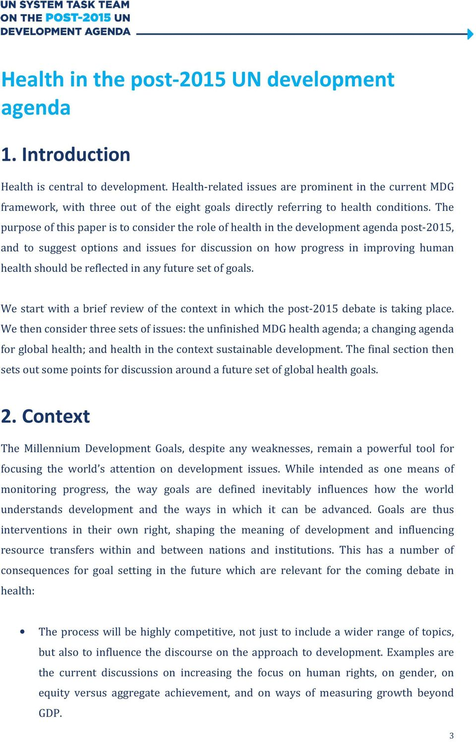 The purpose of this paper is to consider the role of health in the development agenda post-2015, and to suggest options and issues for discussion on how progress in improving human health should be