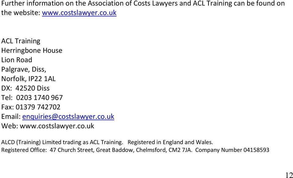 uk ACL Training Herringbone House Lion Road Palgrave, Diss, Norfolk, IP22 1AL DX: 42520 Diss Tel: 0203 1740 967 Fax: 01379