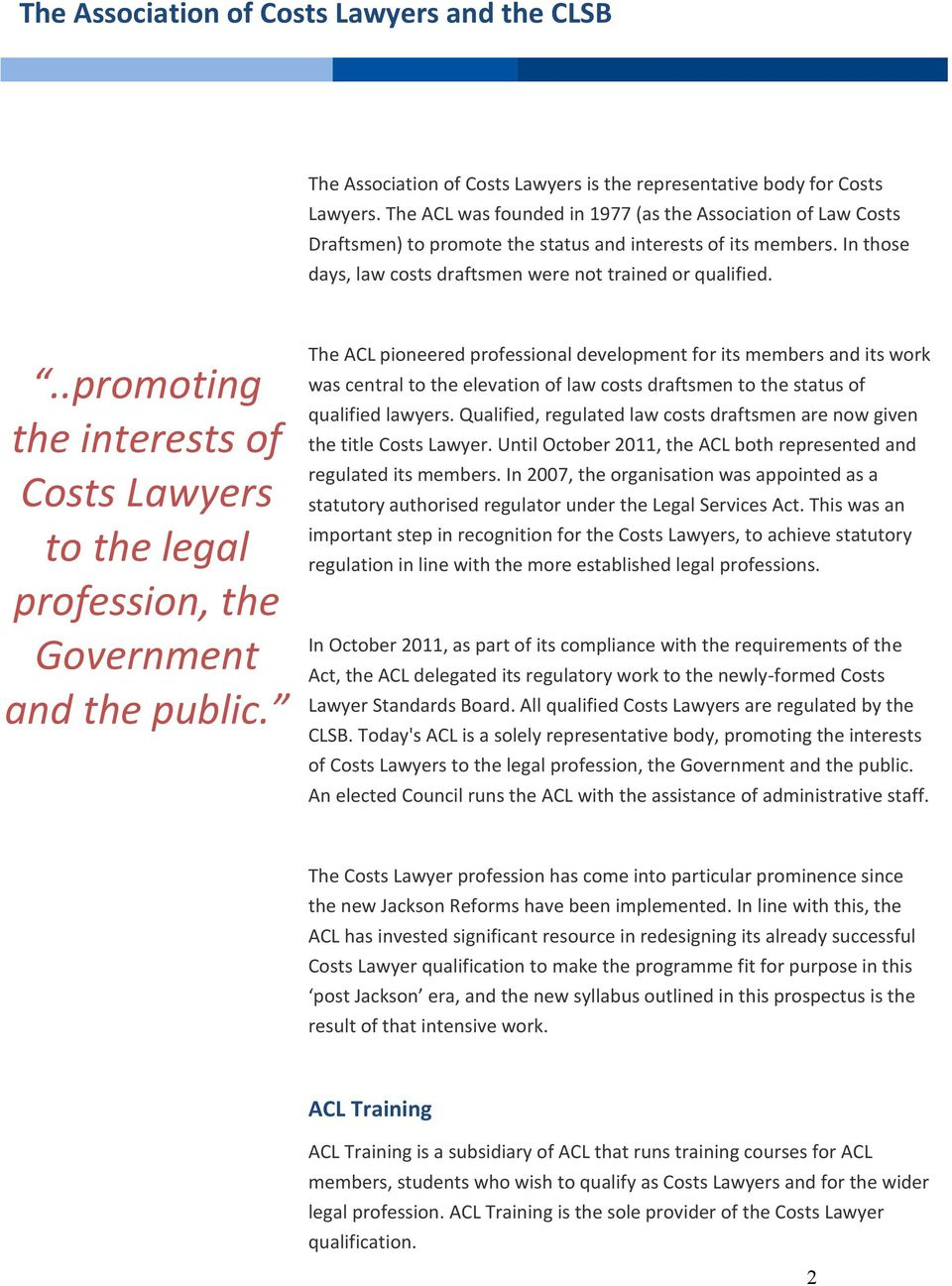 ..promoting the interests of Costs Lawyers to the legal profession, the Government and the public.