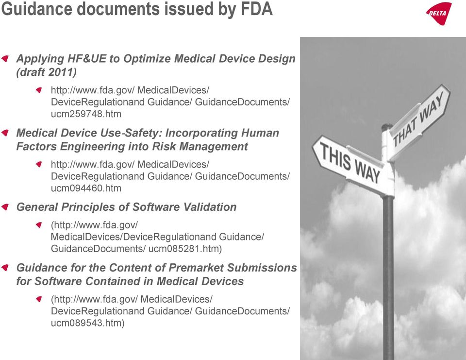 htm Medical Device Use Safety: Incorporating Human Factors Engineering into Risk Management http://www.fda.