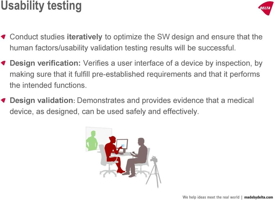 Design verification: Verifies a user interface of a device by inspection, by making sure that it fulfill