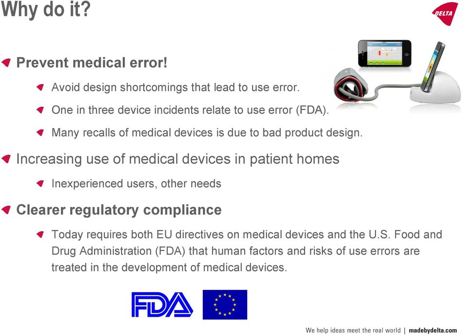 Increasing use of medical devices in patient homes Inexperienced users, other needs Clearer regulatory compliance Today