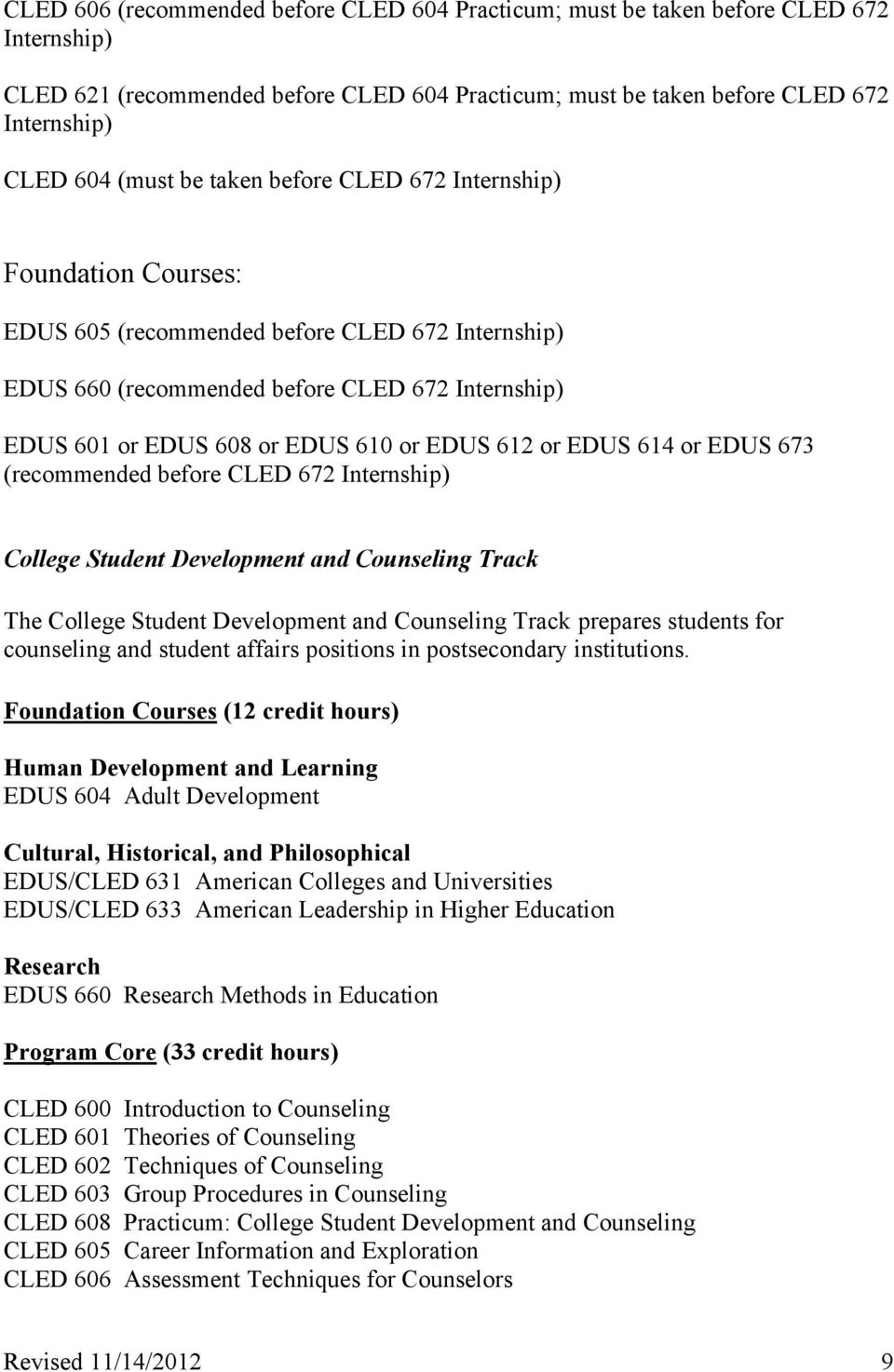 or EDUS 614 or EDUS 673 (recommended before CLED 672 Internship) College Student Development and Counseling Track The College Student Development and Counseling Track prepares students for counseling