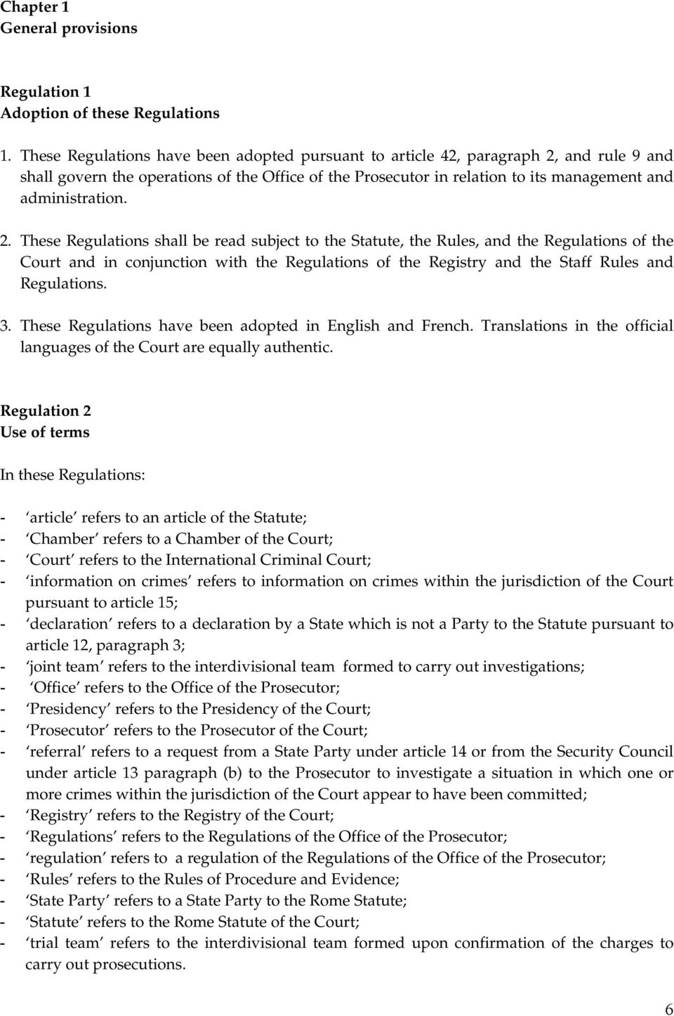 and rule 9 and shall govern the operations of the Office of the Prosecutor in relation to its management and administration. 2.