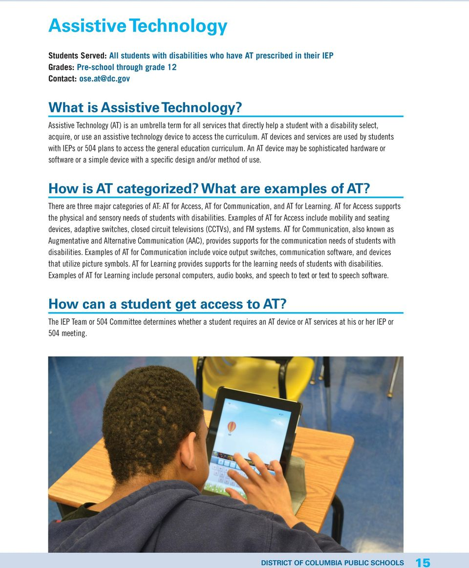 AT devices and services are used by students with IEPs or 504 plans to access the general education curriculum.