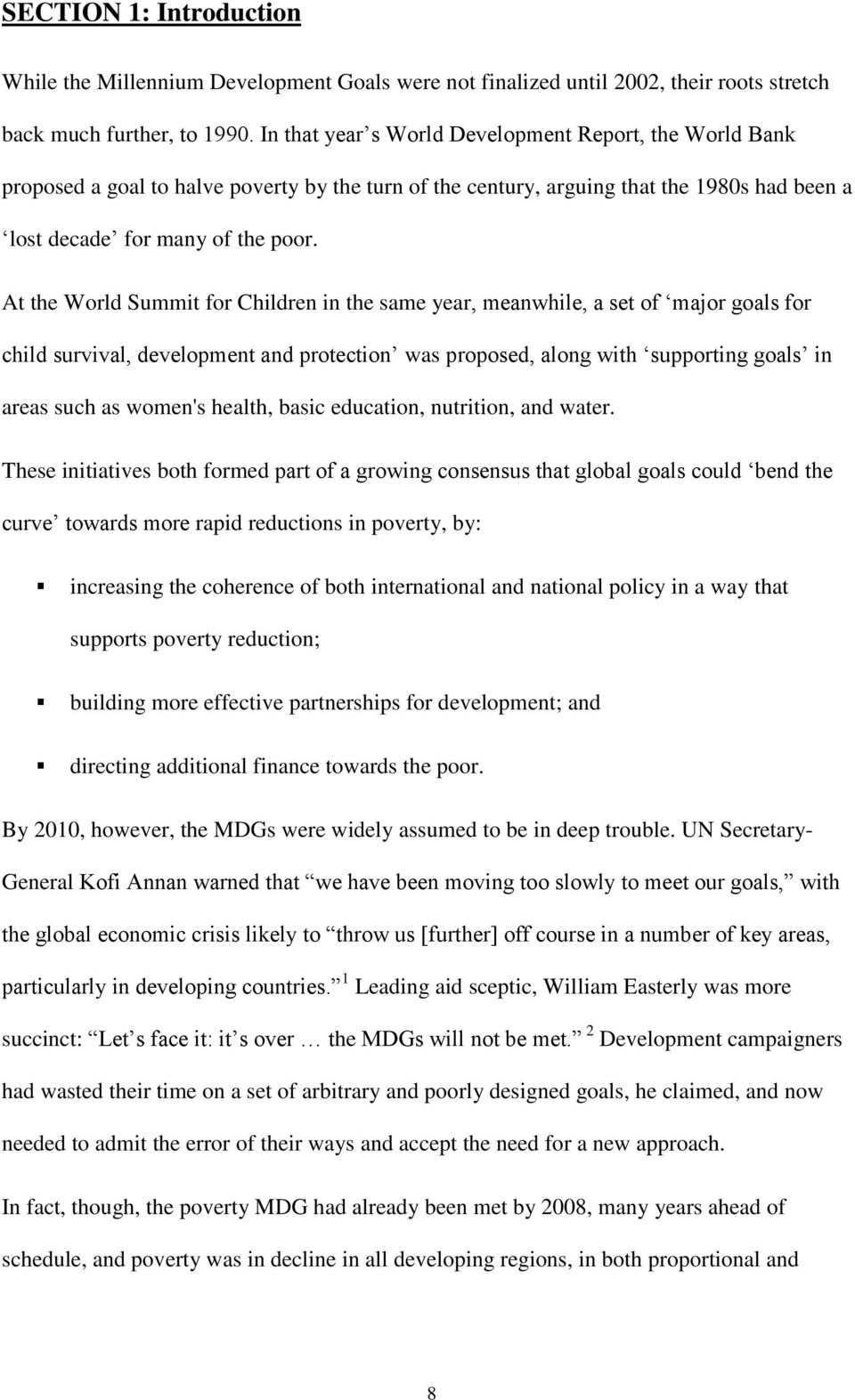 At the World Summit for Children in the same year, meanwhile, a set of major goals for child survival, development and protection was proposed, along with supporting goals in areas such as women's