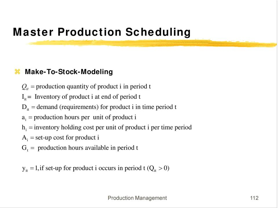 unit of product i hi = inventory holding cost per unit of product i per time period Ai = set-up cost for product i G =