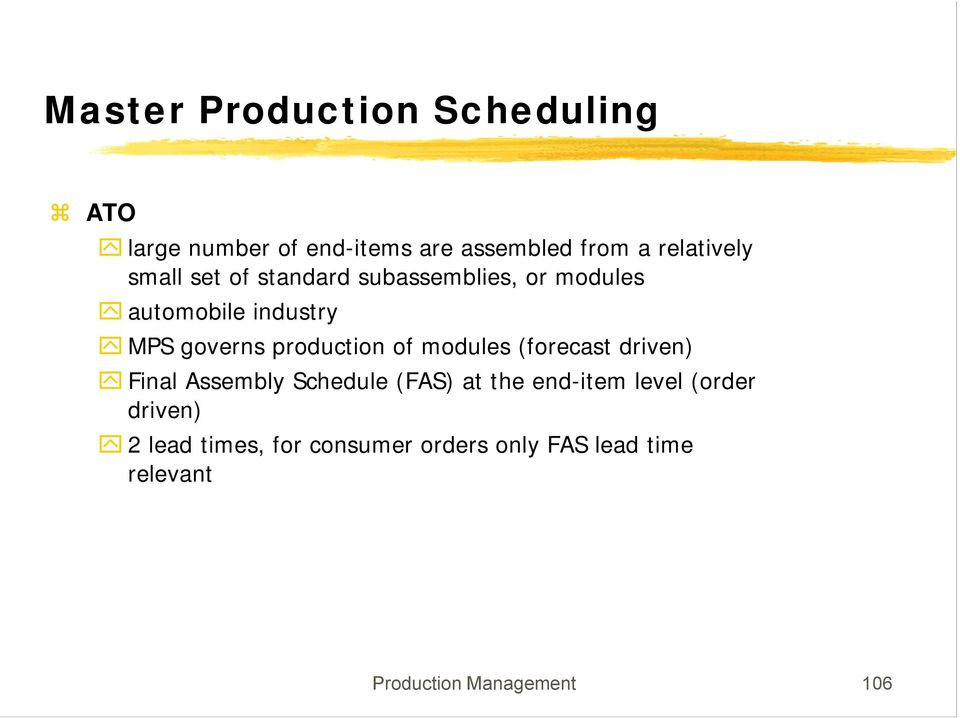 of modules (forecast driven) Final Assembly Schedule (FAS) at the end-item level (order