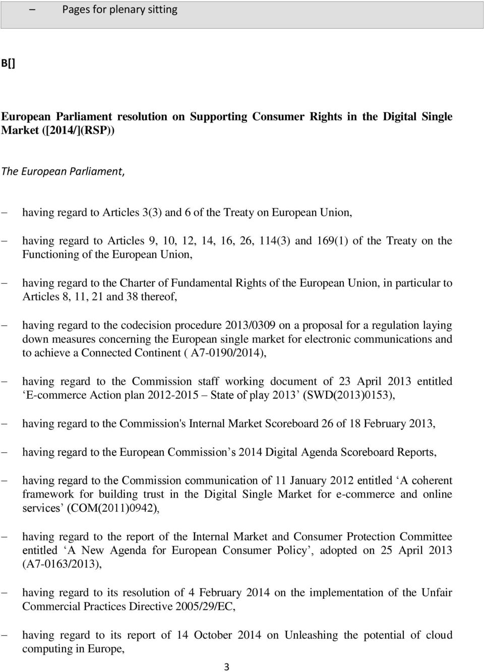 Rights of the European Union, in particular to Articles 8, 11, 21 and 38 thereof, having regard to the codecision procedure 2013/0309 on a proposal for a regulation laying down measures concerning