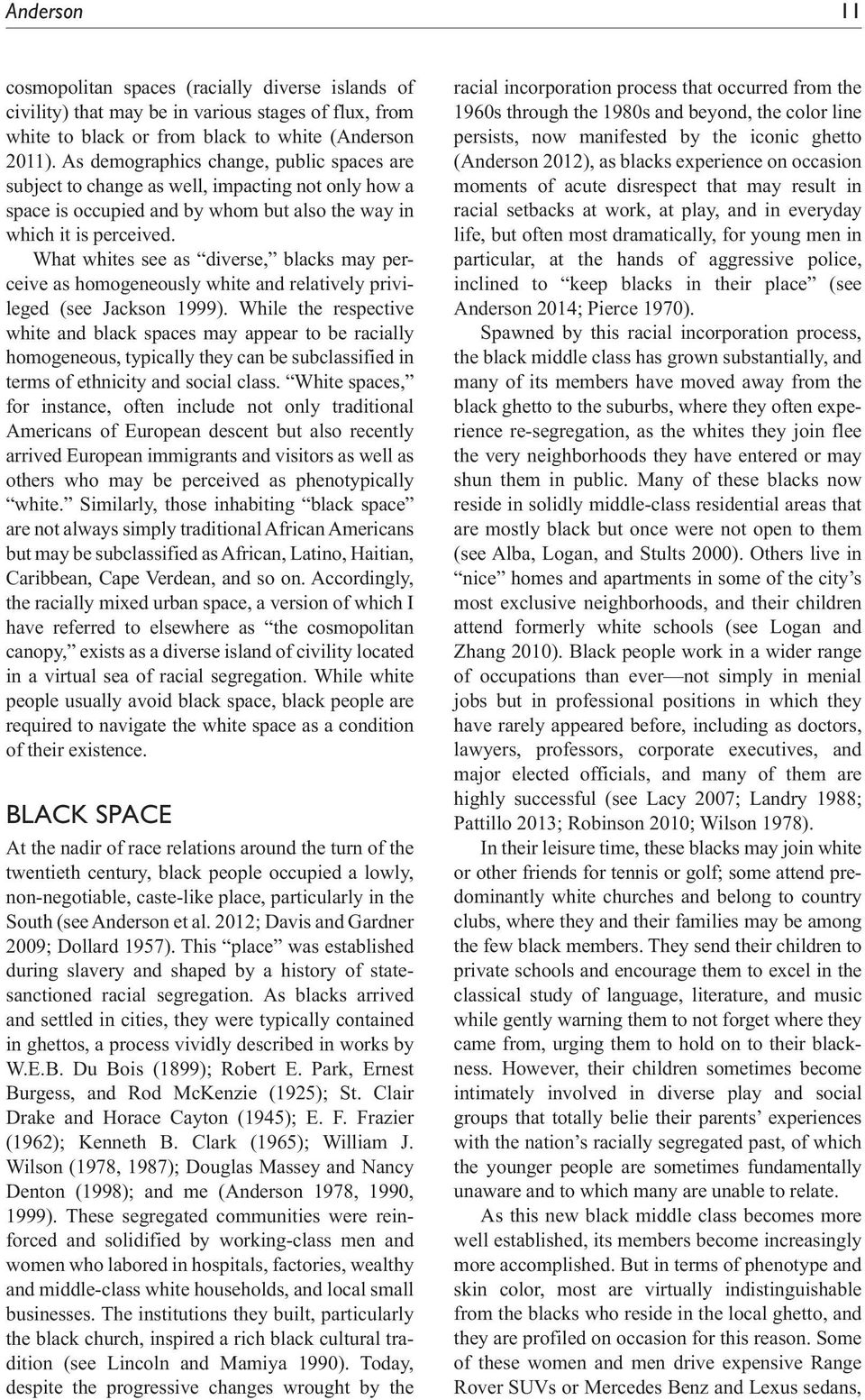 What whites see as diverse, blacks may perceive as homogeneously white and relatively privileged (see Jackson 1999).