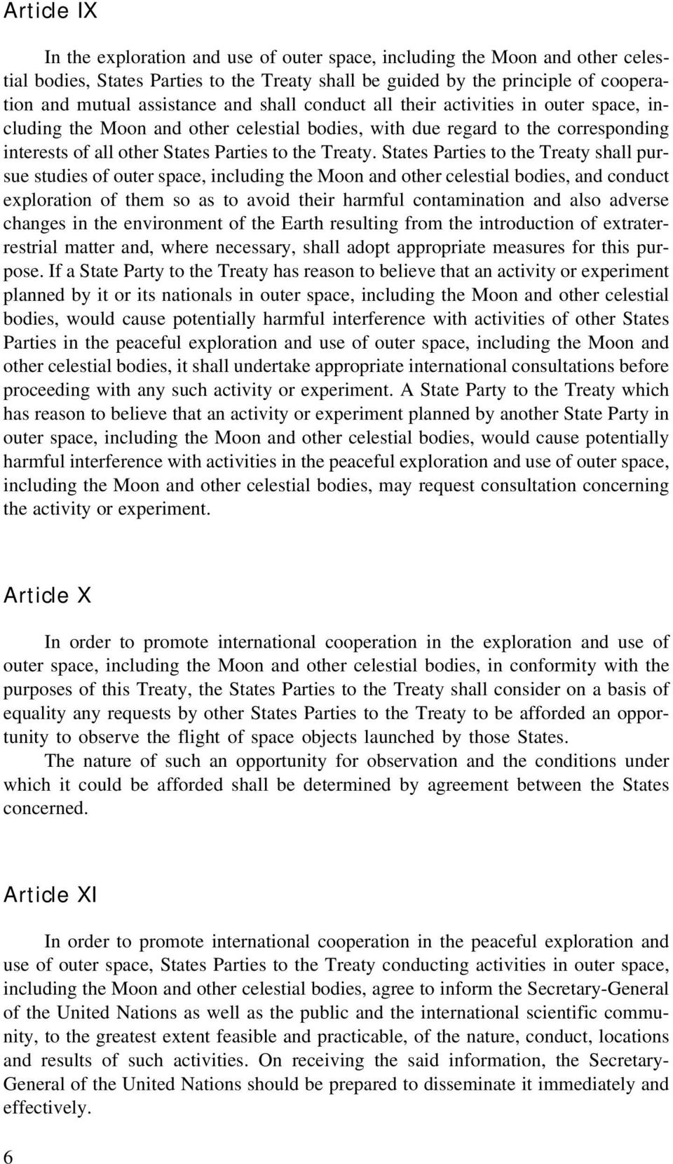 States Parties to the Treaty shall pursue studies of outer space, including the Moon and other celestial bodies, and conduct exploration of them so as to avoid their harmful contamination and also