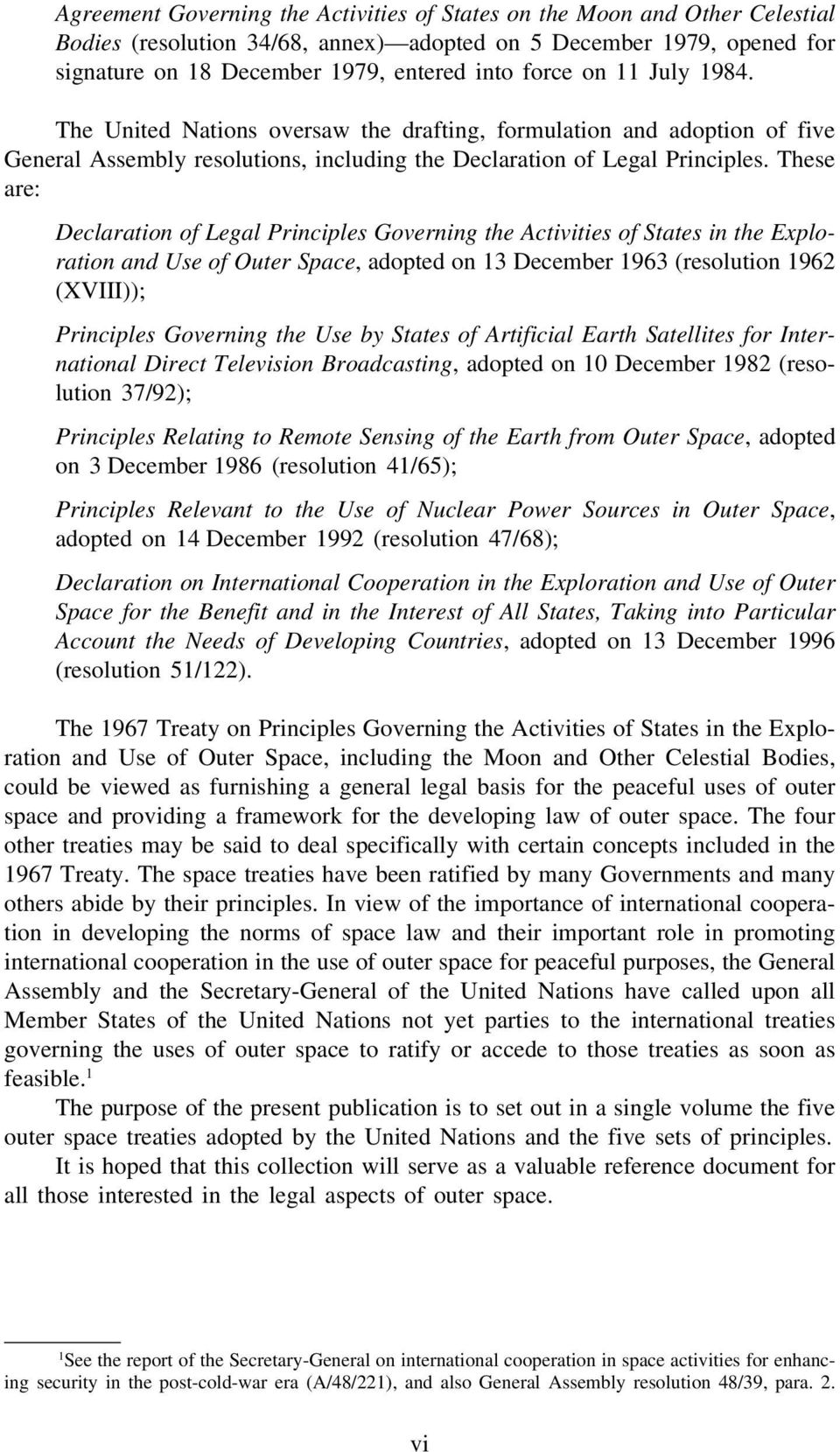 These are: Declaration of Legal Principles Governing the Activities of States in the Exploration and Use of Outer Space, adopted on 13 December 1963 (resolution 1962 (XVIII)); Principles Governing