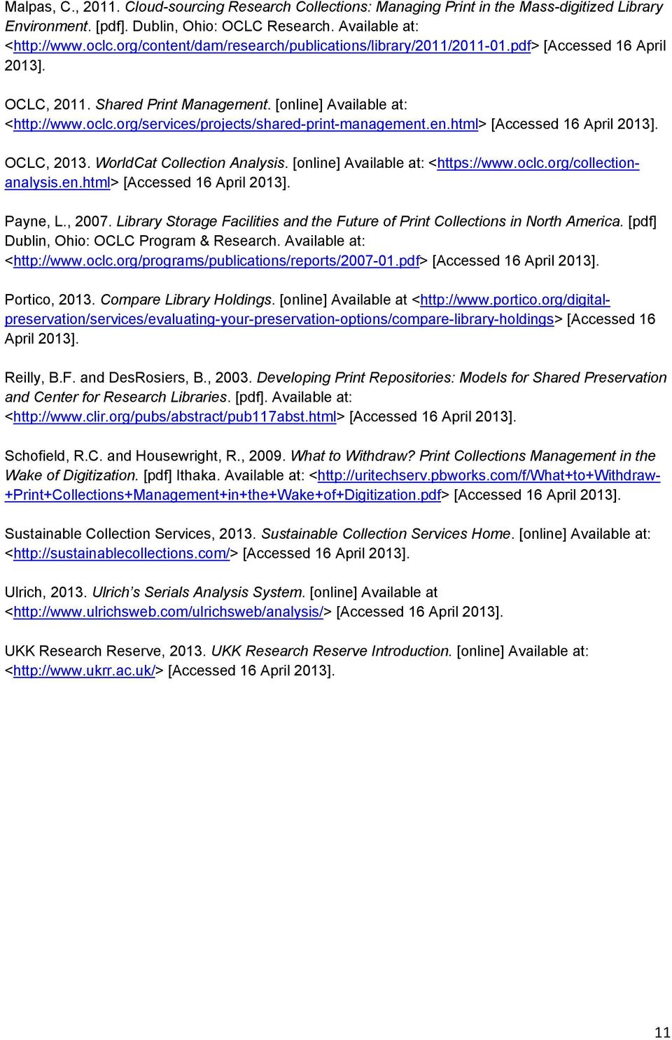 org/services/projects/shared-print-management.en.html> [Accessed 16 April 2013]. OCLC, 2013. WorldCat Collection Analysis. [online] Available at: <https://www.oclc.org/collectionanalysis.en.html> [Accessed 16 April 2013]. Payne, L.