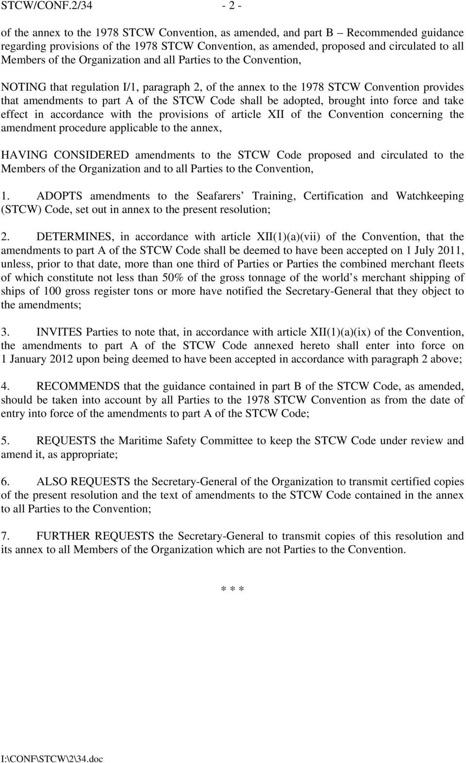 the Organization and all Parties to the Convention, NOTING that regulation I/1, paragraph 2, of the annex to the 1978 STCW Convention provides that amendments to part A of the STCW Code shall be